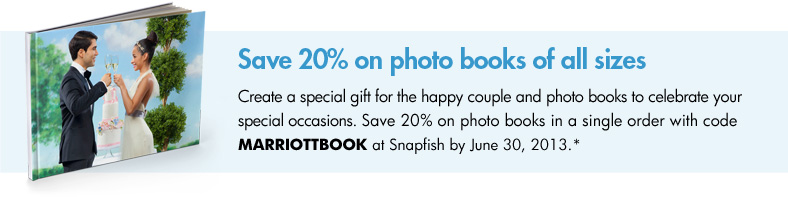 Save 20% on photo books of all sizes - Photo books make great gifts for your parents and bridal party Get 20% off all sizes with code MARRIOTTBOOK at Snapfish by June 30, 2013.*